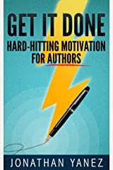 Get it Done: Hard-Hitting Motivation For Authors Kindle Edition
