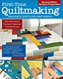 First-Time Quiltmaking, Second Edition, Revised & Expanded: Learning to Quilt in Six Easy Lessons (Landauer) 7 Simple…