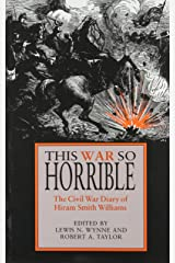 This War So Horrible: The Civil War Diary of Hiram Smith Williams Hardcover