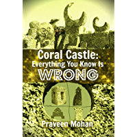 Coral Castle: Everything You Know Is Wrong (English Edition)