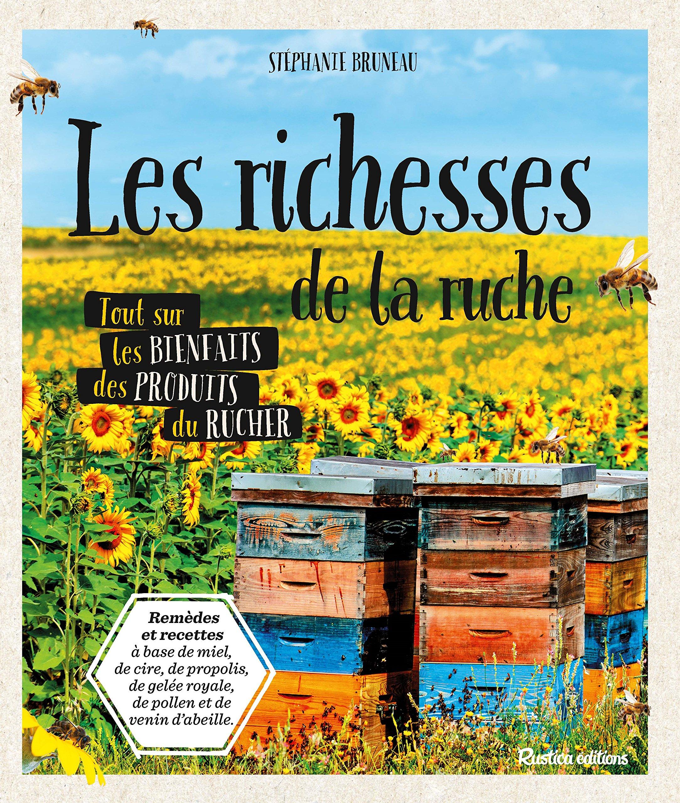 Les richesses de la ruche : Tout savoir sur les bienfaits des produits du rucher Relié – 16 mars 2018 Stéphanie Bruneau Delphine Billaut Rustica éditions 2815311186