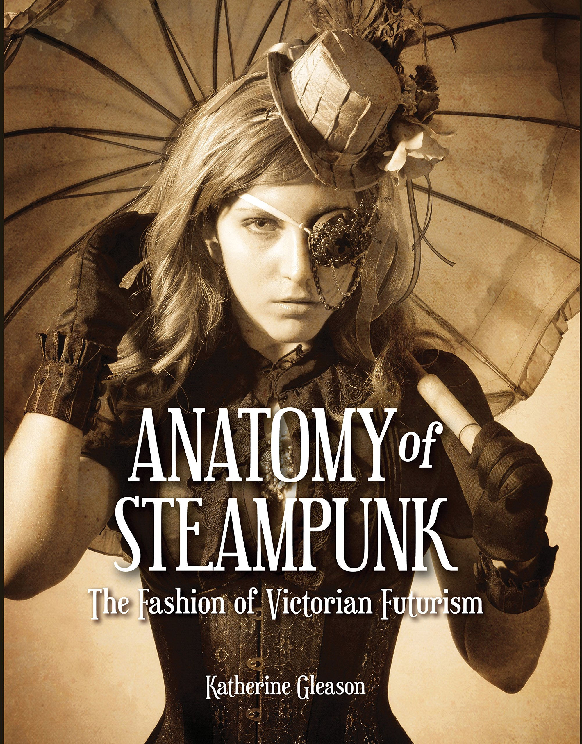 Anatomy of Steampunk: The Fashion of Victorian Futurism: Katherine ...