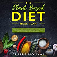The Plant-Based Diet Meal Plan: The Newest 3-Week Kick-Start Guide to Reset & Energize Your Body and Mind; Easy, Healthy…