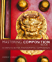 Mastering Composition Book 1: Ten Steps To Better Photographic Composition (Mastering Photography) (English Edition)