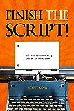 Finish The Script! A College Screenwriting Course in Book Form
