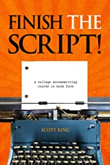 Finish The Script! A College Screenwriting Course in Book Form Kindle Edition