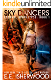 Sky Dancers: A Young Adult Dystopian Adventure (Eternal Apocalypse Book 1)