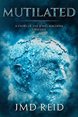 Mutilated: A Short Story of the Jewel Machine Universe Kindle Edition