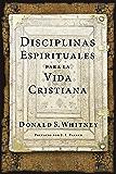 Disciplinas espirituales para la vida cristiana (Spanish Edition)