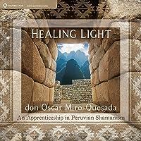Healing Light: An Apprenticeship in Peruvian Shamanism