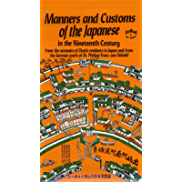 Manners and Customs of the Japanese in Nineteenth Century: From the Accounts of Dutch Residents in Japan and from the German Work of Dr. Philipp Franz von Siebold (Tut books. H) (English Edition)