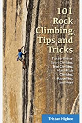 101 Rock Climbing Tips and Tricks: Tips for Better Sport Climbing, Trad Climbing, Multi-Pitch Climbing, Rappelling, and More Kindle Edition