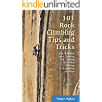101 Rock Climbing Tips and Tricks: Tips for Better Sport Climbing, Trad Climbing, Multi-Pitch Climbing, Rappelling, and More (English Edition)