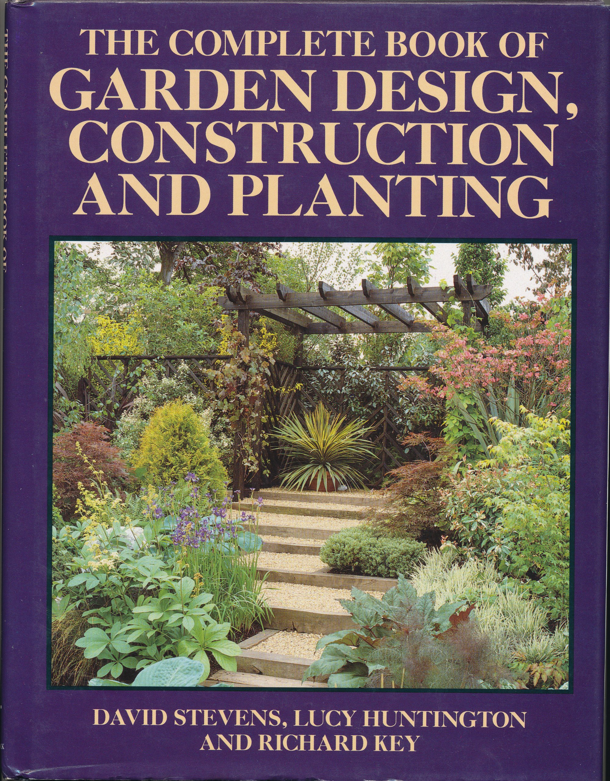 The Complete Book Of Garden Design Construction And Planting Stevens David Huntington Lucy Key Richard 9780706369649 Amazon Com Books