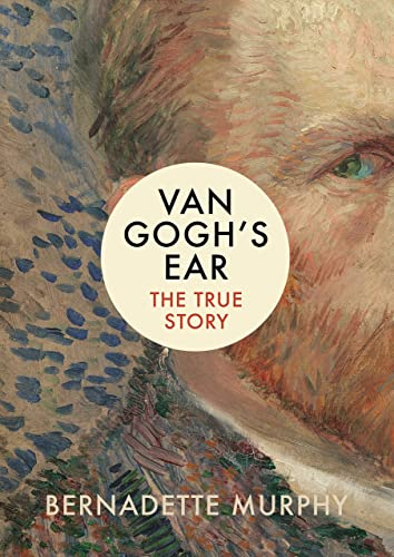 Van Gogh�s Ear: The True Story