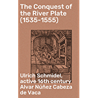 The Conquest of the River Plate (1535-1555) (English Edition)