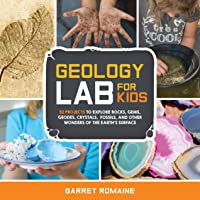 Geology Lab for Kids: 52 Projects to Explore Rocks, Gems, Geodes, Crystals, Fossils, and Other Wonders of the Earth's…