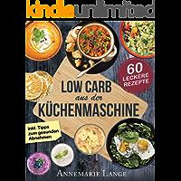Low Carb aus der Küchenmaschine: Das Kochbuch mit 60 leckeren und leichten Rezepten - Wie Sie sich gesund ernähren und abnehmen (German Edition)