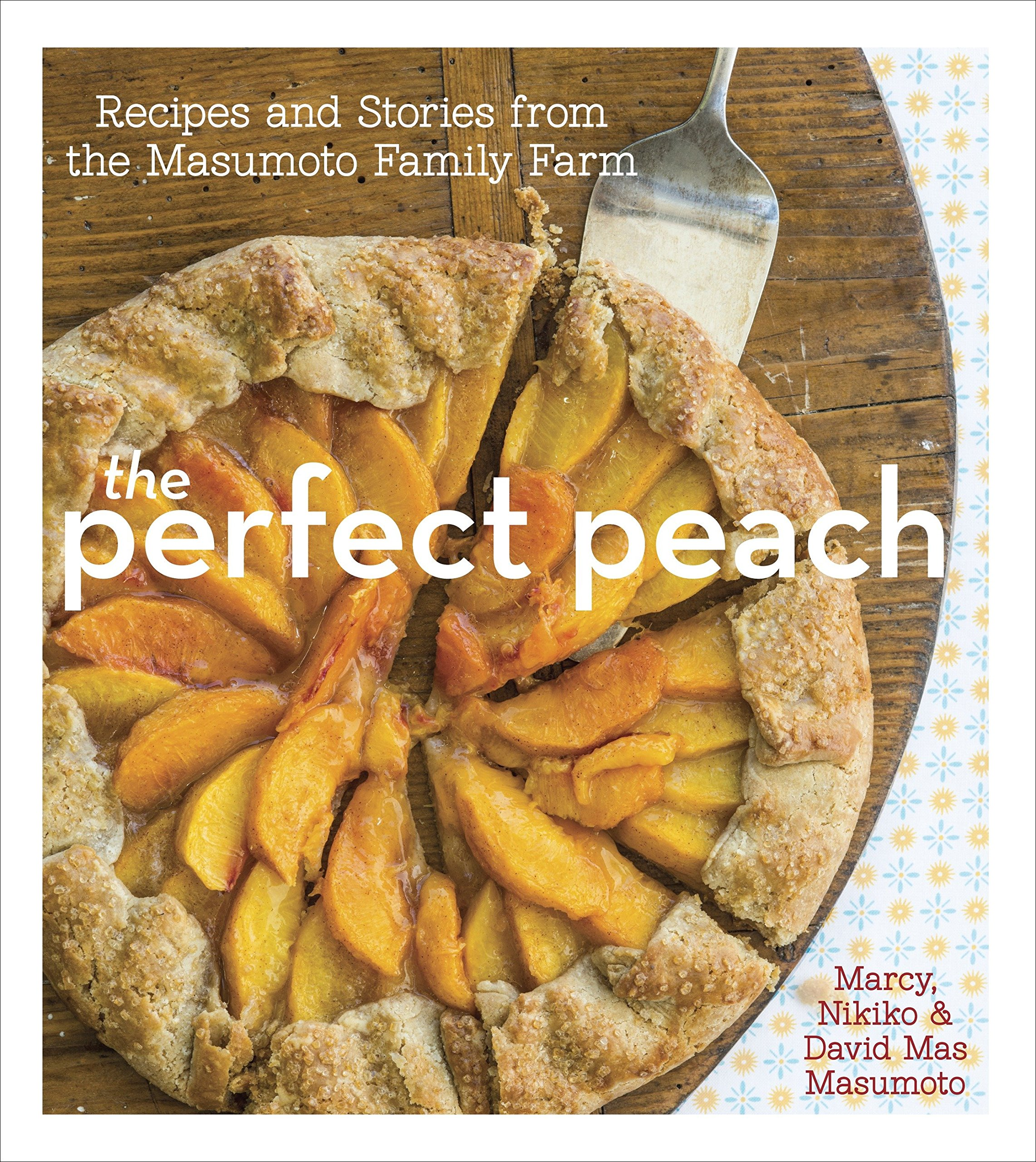 The Perfect Peach Recipes And Stories From The Masumoto Family