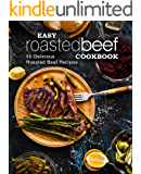 Easy Roasted Beef Cookbook: 50 Delicious Roasted Beef Recipes (2nd Edition)