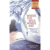 Where the Wild Winds Are: Walking Europe's Winds from the Pennines to Provence (English Edition)