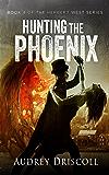 Hunting the Phoenix (The Herbert West Series Book 4)