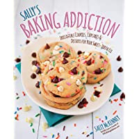 Sally's Baking Addiction: Irresistible Cookies, Cupcakes, & Desserts for Your Sweet-Tooth Fix