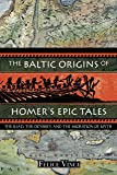 The Baltic Origins of Homer's Epic Tales: The <i>Iliad,</i> the <i>Odyssey,</i> and the Migration of Myth