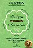 Heal Your Wounds & Find Your True Self: Finally, a book that explains why it's so hard being yourself!