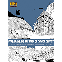 Barbarians and the Birth of Chinese Identity: The Five Dynasties and Ten Kingdoms to the Yuan Dynasty (907 - 1368) (Understanding China Through Comics Book 3)