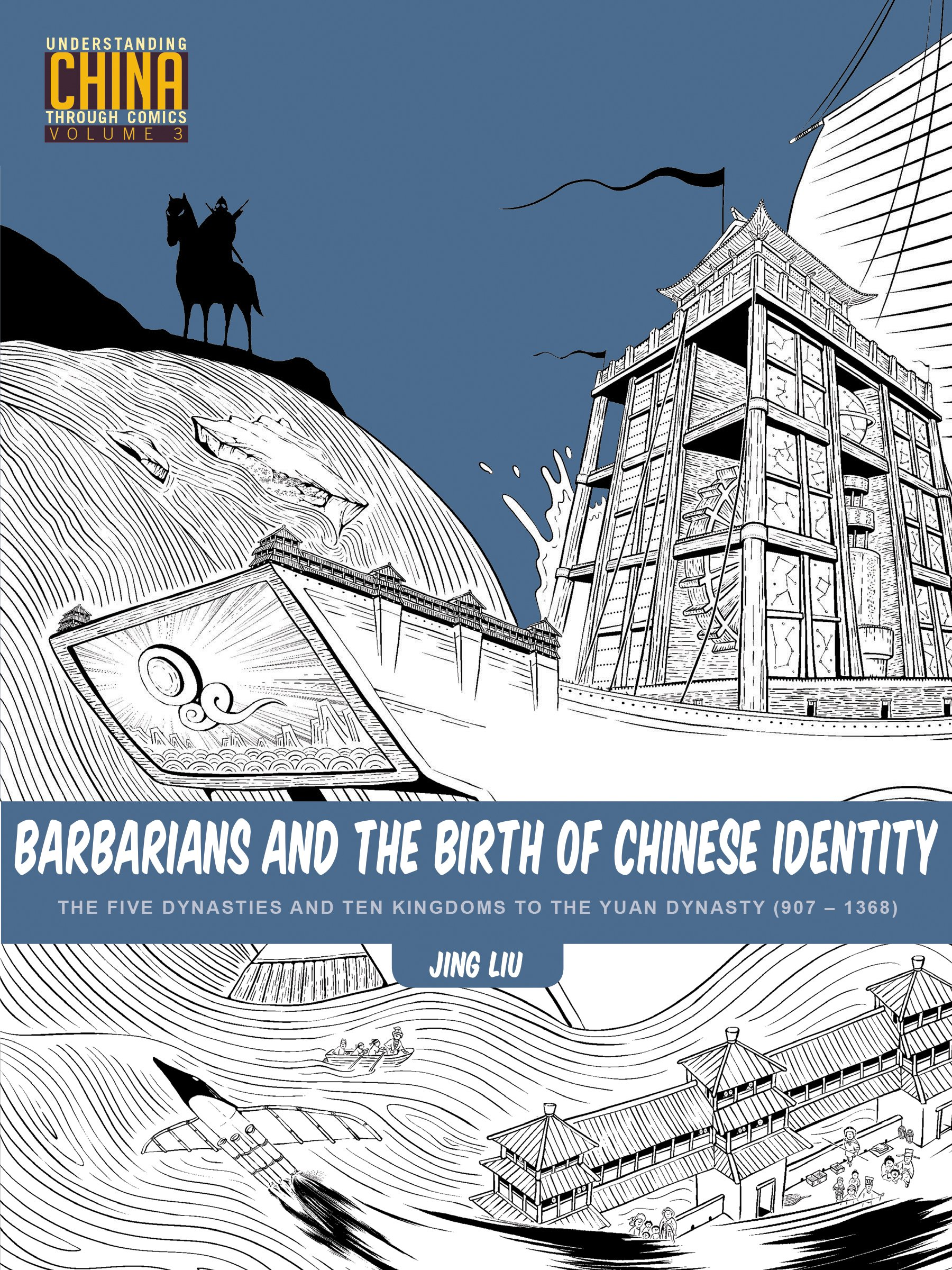 barbarians-and-the-birth-of-chinese-identity-the-five-dynasties-and-ten-kingdoms-to-the-yuan-dynasty-907-1368-understanding-china-through-comics