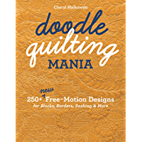 Doodle Quilting Mania: 250+ New Free-Motion Designs for Blocks, Borders, Sashing & More (English Edition)