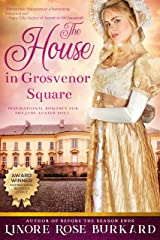 The House in Grosvenor Square: A Sweet and Clean Romance Novel of Regency England (The Regency Trilogy Book 2) Kindle Edition