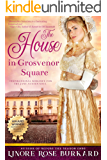 The House in Grosvenor Square: A Novel of Regency England (The Regency Trilogy Book 2)