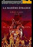 LA MATIÈRE ÉTRANGE: Secret des siècles tome 3 (Le Secret des Siècles)