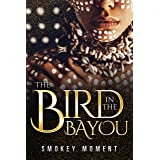 The Bird in the Bayou: An Urban Romance Mystery & Suspense (a Voodoo Priestess & Witch of the South novel)