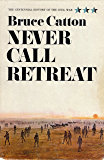 Never Call Retreat (Centennial History of the Civil War Book 3)