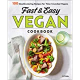 Fast & Easy Vegan Cookbook: 100 Mouth-Watering Recipes for Time-Crunched Vegans