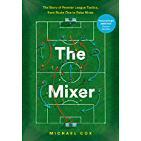 The Mixer: The Story of Premier League Tactics, from Route One to False Nines