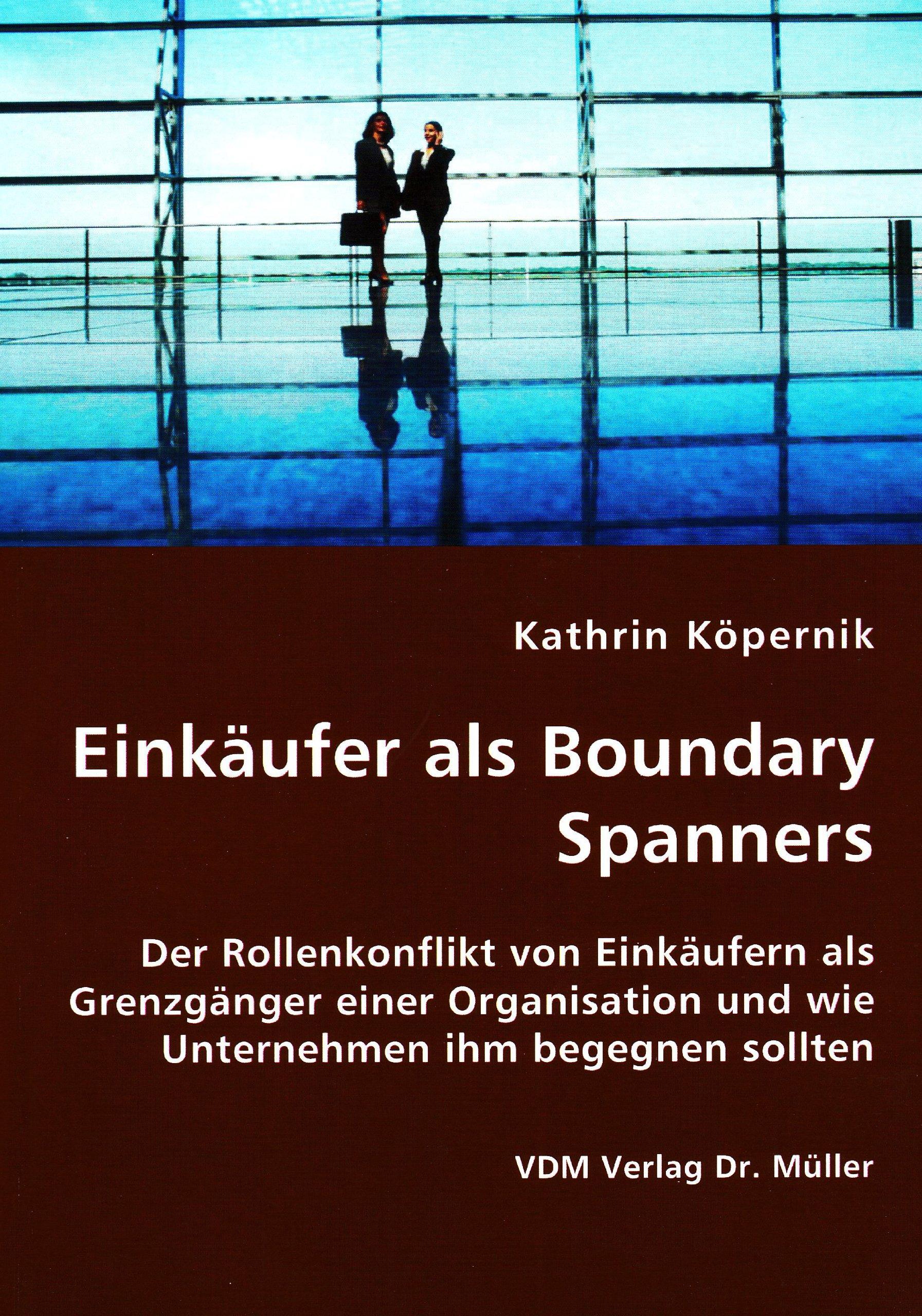 Einkäufer als Boundary Spanners: Der Rollenkonflikt von Einkäufern als Grenzgänger einer Organisation und wie Unternehmen ihm begegnen sollten