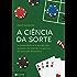 A ciência da sorte: A matemática e o mundo das apostas: de loterias e cassinos ao mercado financeiro