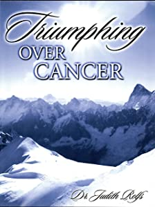 Cancer Triumphing Over It!: Powerful Help For Patients & Caregivers