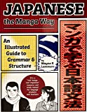 Japanese the Manga Way: An Illustrated Guide to Grammar and Structure