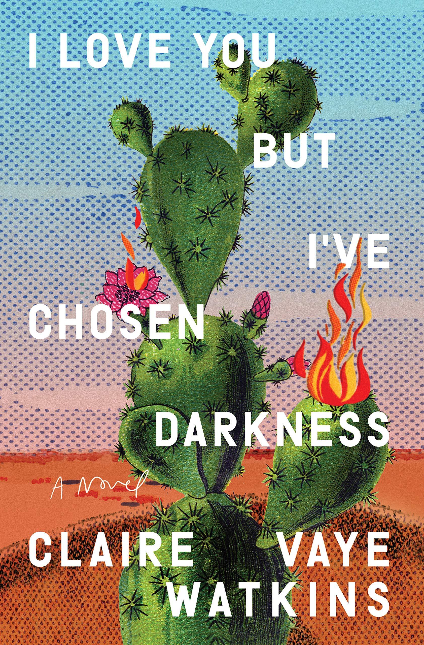 Amazon.com: I Love You but I've Chosen Darkness: A Novel: 9780593330210:  Watkins, Claire Vaye: Books