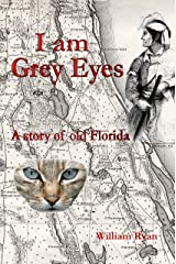 I am Grey Eyes: A story of old Florida (Old King's Road Book 2) Kindle Edition
