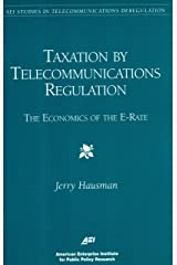 Taxation by Telecommunications Regulation: The Economics of the E-Rate (AEI Studies in Telecommunications Deregulation) Paperback