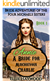 Annie: A Bride for Mischievous Charlie (Bride Adventures of the Four Michaels Sisters Book 1)