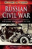 Russian Civil War: Red Terror, White Terror, 1917-1922 (A History of Terror)