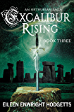 Excalibur Rising Book Three: An Arthurian Saga