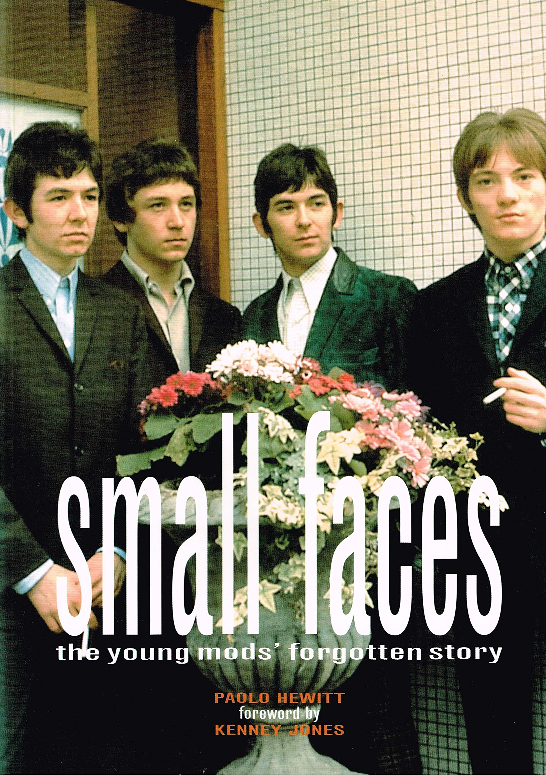 """Small Faces"": The Forgotten Story, Hewitt, Paolo"